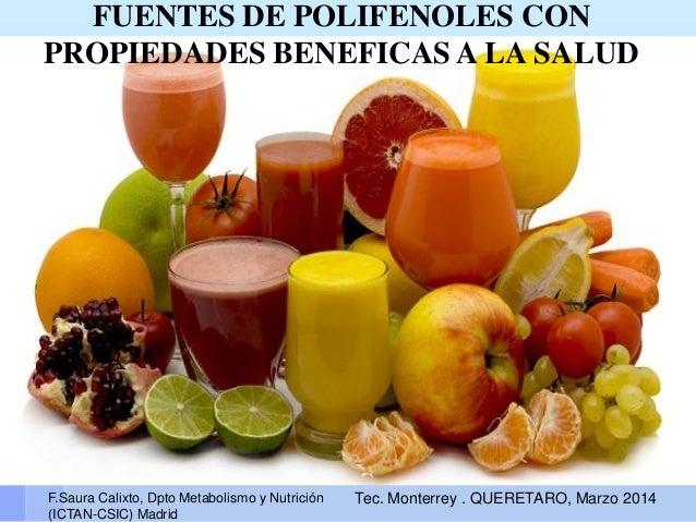 FUENTES DE POLIFENOLES CON PROPIEDADES BENEFICAS A LA SALUD F.Saura Calixto, Dpto Metabolismo y Nutrición (ICTAN-CSIC) Mad...