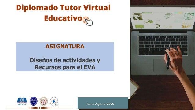 ASIGNATURA Diseños de actividades y Recursos para el EVA