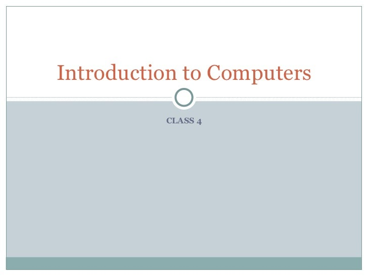 Introduction to Computers          CLASS 4