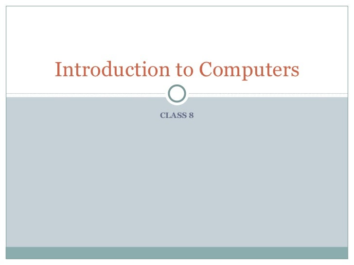 CLASS 8 Introduction to Computers