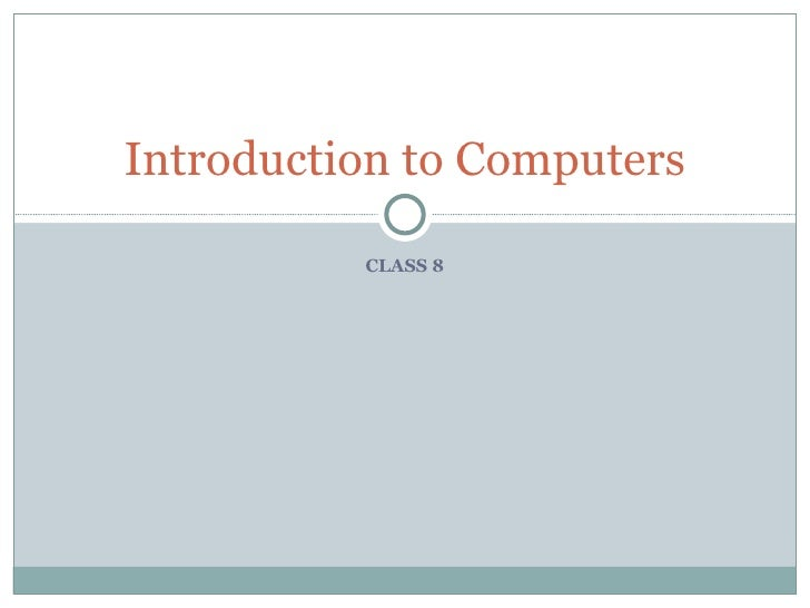 Introduction to Computers          CLASS 8