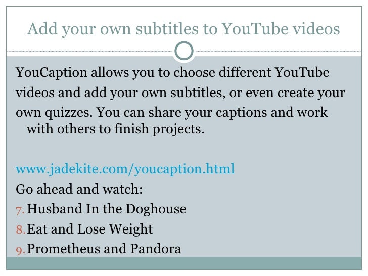 Add your own subtitles to YouTube videosYouCaption allows you to choose different YouTubevideos and add your own subtitles...