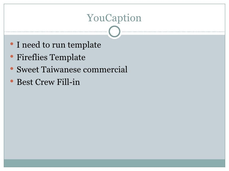 YouCaption I need to run template Fireflies Template Sweet Taiwanese commercial Best Crew Fill-in