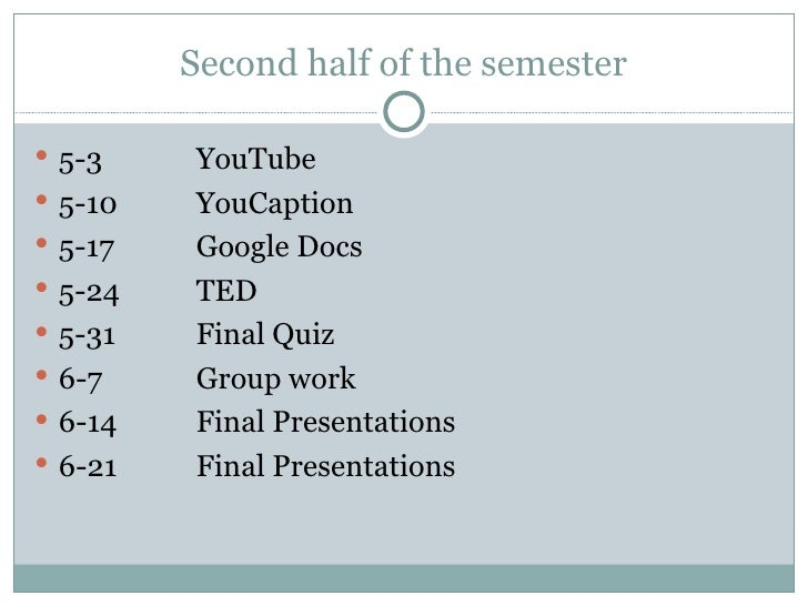 Second half of the semester 5-3    YouTube 5-10   YouCaption 5-17   Google Docs 5-24   TED 5-31   Final Quiz 6-7    ...