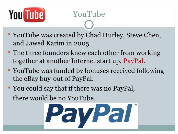 YouTube YouTube was created by Chad Hurley, Steve Chen,  and Jawed Karim in 2005. The three founders knew each other fro...