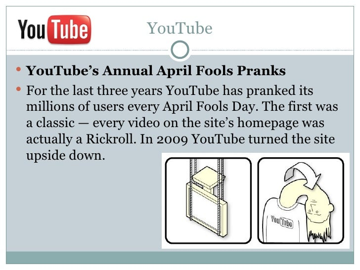 YouTube YouTube's Annual April Fools Pranks For the last three years YouTube has pranked its millions of users every Apr...