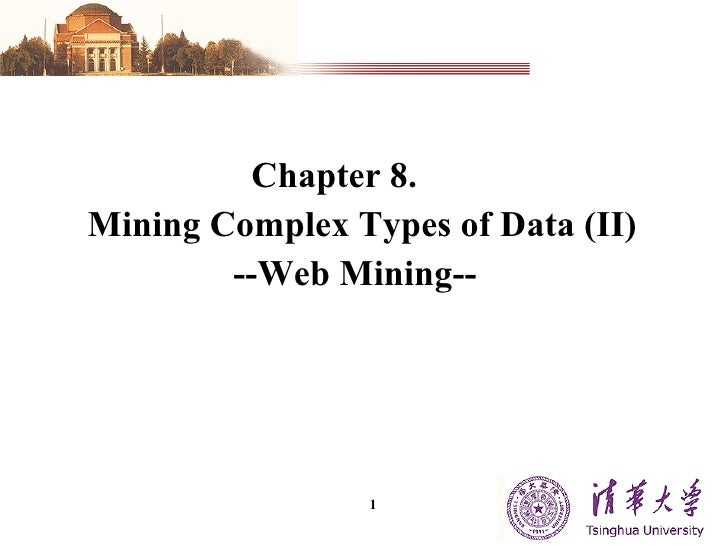 <ul><li>Chapter 8.  </li></ul><ul><li>Mining Complex Types of  Dat a (II)  </li></ul><ul><li>--Web Mining-- </li></ul>