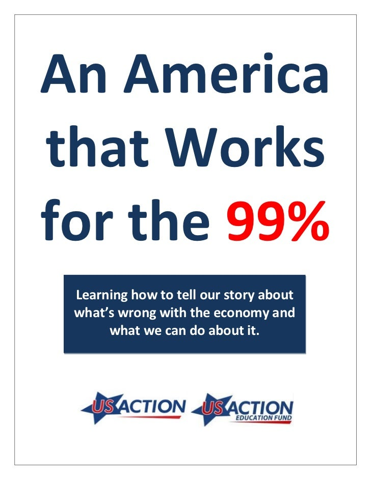 An Americathat Worksfor the 99% Learning how to tell our story about what's wrong with the economy and      what we can do...
