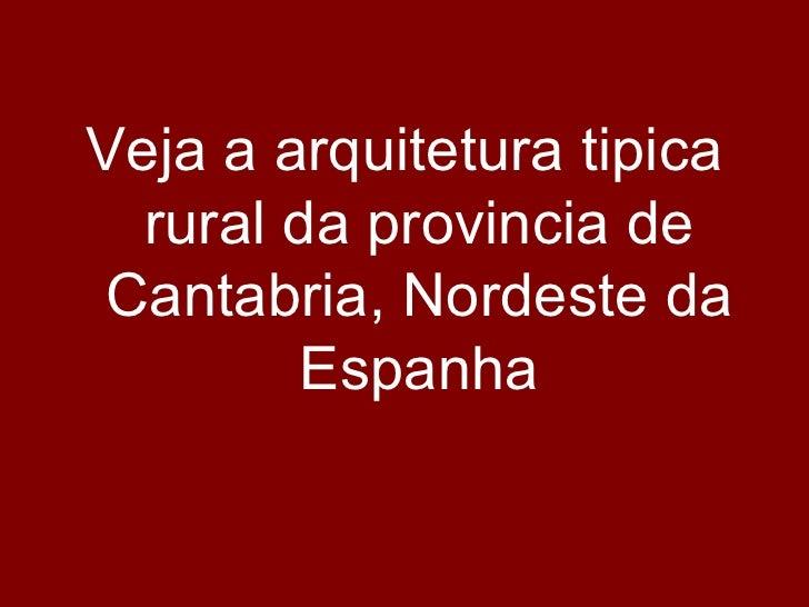 <ul><li>Veja a arquitetura tipica rural da provincia de Cantabria, Nordeste da Espanha </li></ul>