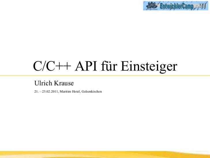 C/C++ API für Einsteiger Ulrich Krause   21. – 23.02.2011, Maritim Hotel, Gelsenkirchen