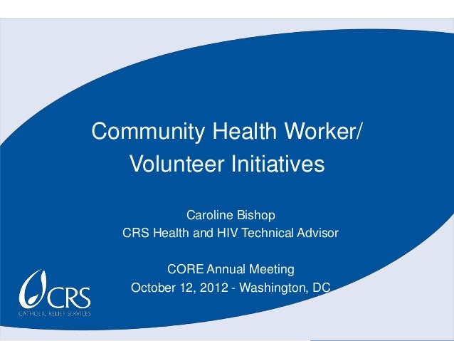 Community Health Worker/  Volunteer Initiatives            Caroline Bishop  CRS Health and HIV Technical Advisor        CO...