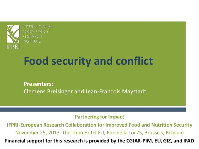 Food security and conflict Presenters: Clemens Breisinger and Jean-Francois Maystadt  Partnering for Impact IFPRI-European...