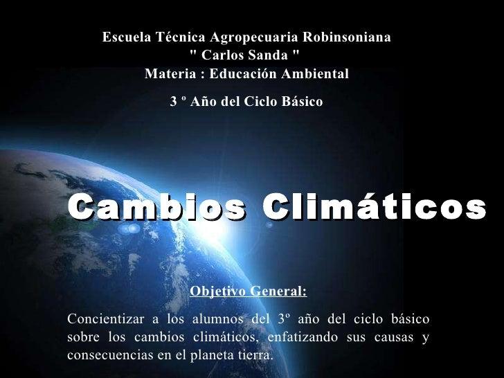 """Cambios Climáticos  Escuela Técnica Agropecuaria Robinsoniana """" Carlos Sanda """" Materia : Educación Ambiental 3 ..."""