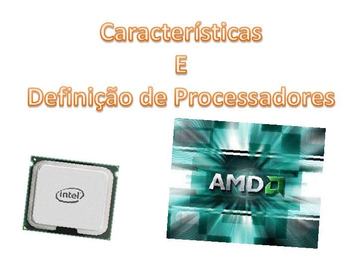 Características <br />E <br />Definição de Processadores<br />