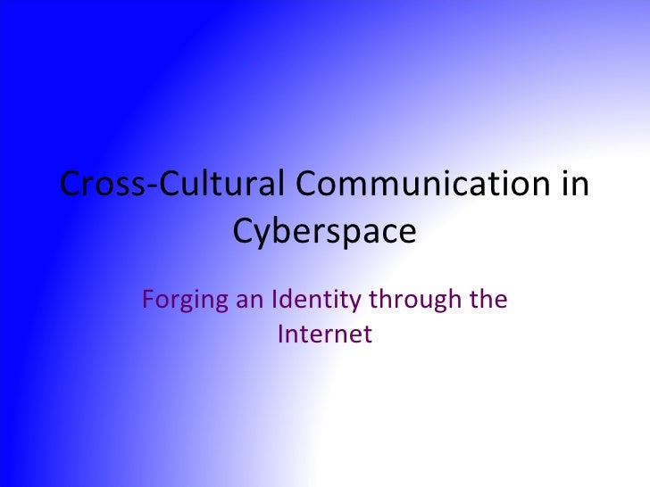 Cross-Cultural Communication in Cyberspace Forging an Identity through the Internet