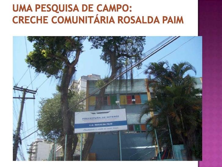 UMA PESQUISA DE CAMPO:CRECHE COMUNITÁRIA ROSALDA PAIM<br />