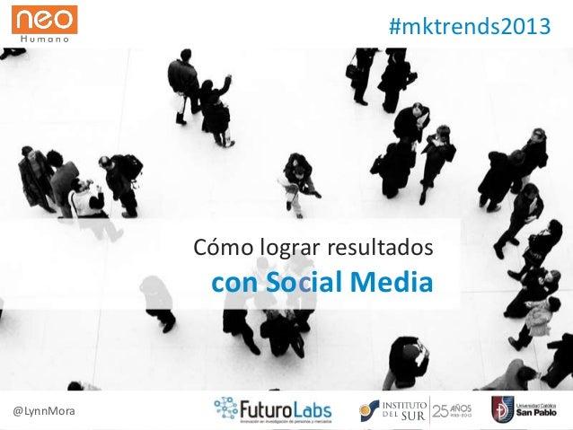 Cómo lograr resultados con Social Media @LynnMora #mktrends2013