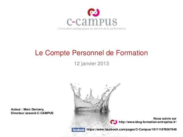 Le Compte Personnel de Formation                             12 janvier 2013Auteur : Marc Dennery,Directeur associé C-CAMP...