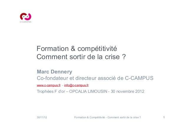 Formation & compétitivitéComment sortir de la crise ?Marc DenneryCo-fondateur et directeur associé de C-CAMPUSwww.c-campus...