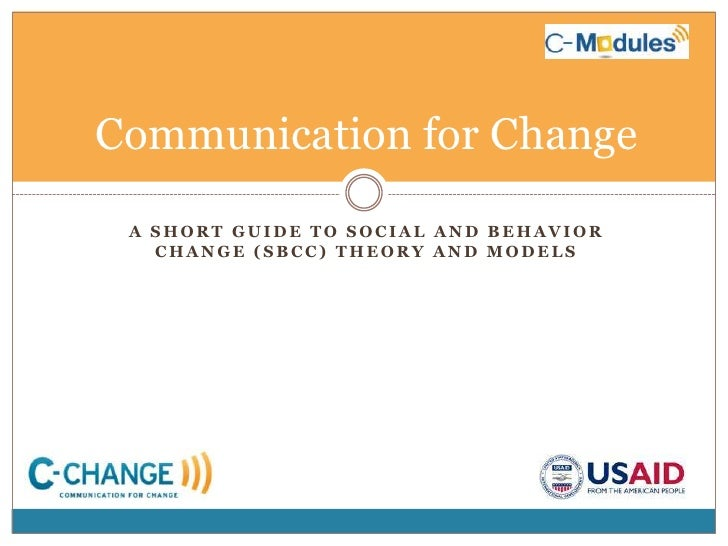 Communication for Change<br />A Short Guide to social and behavior change (SBCC) Theory and Models<br />