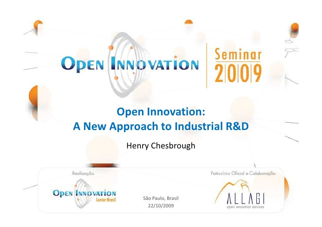 Open Innovation: A New Approach to Industrial R&D                                  Henry Chesbrough           Realização: ...
