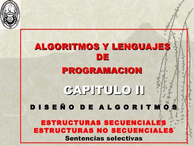 ALGORITMOS Y LENGUAJESALGORITMOS Y LENGUAJES DEDE PROGRAMACIONPROGRAMACION CAPITULO IICAPITULO II D I S E Ñ O D E A L G O ...