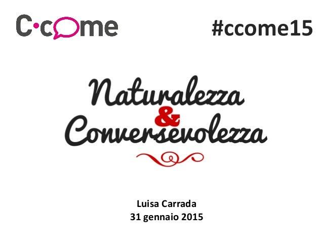 #ccome15 Luisa Carrada 31 gennaio 2015