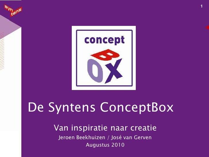 1<br />De Syntens ConceptBox<br />Van inspiratie naar creatie<br />Jeroen Beekhuizen / José van Gerven<br />Augustus 2010<...