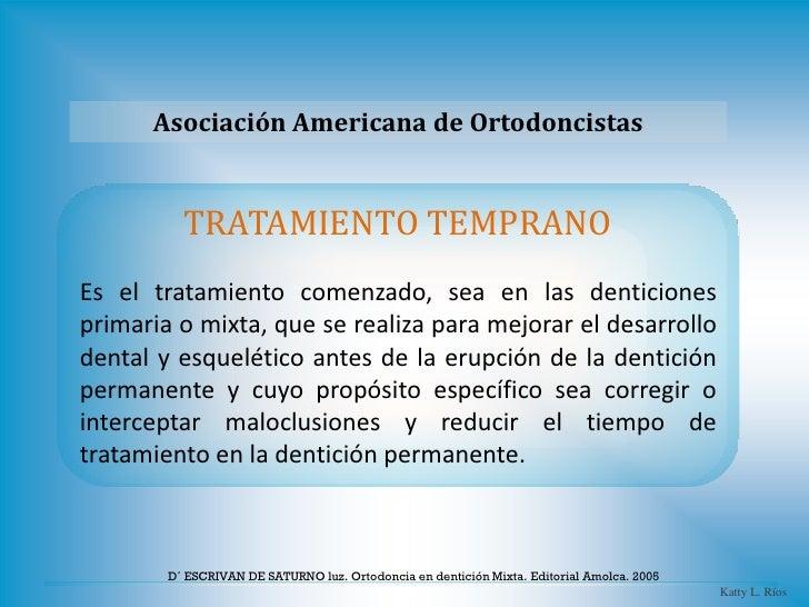 Asociación Americana de Ortodoncistas          TRATAMIENTO TEMPRANOEs el tratamiento comenzado, sea en las denticionesprim...