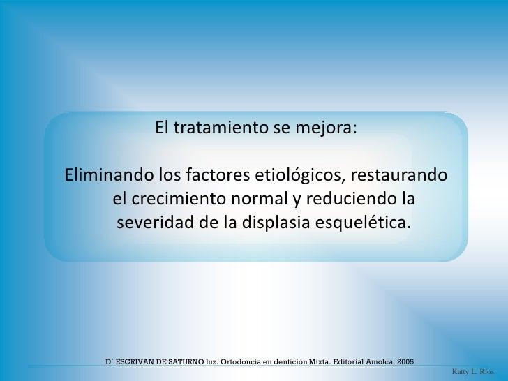 El tratamiento se mejora:Eliminando los factores etiológicos, restaurando      el crecimiento normal y reduciendo la      ...