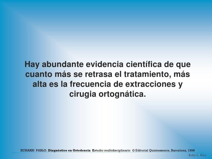 Hay abundante evidencia científica de que  cuanto más se retrasa el tratamiento, más    alta es la frecuencia de extraccio...
