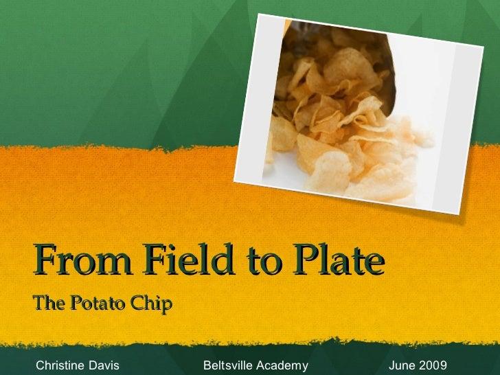 From Field to Plate The Potato Chip Christine Davis  Beltsville Academy  June 2009
