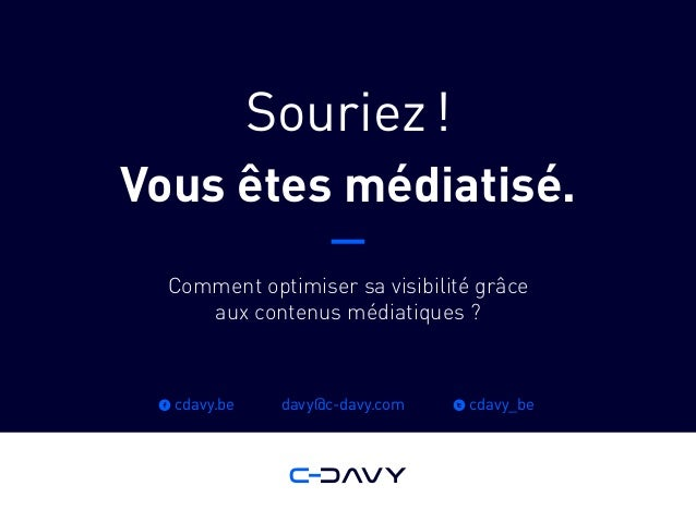 Souriez! Vous êtes médiatisé. Comment optimiser sa visibilité grâce aux contenus médiatiques ? f cdavy.be t cdavy_bedavy@...