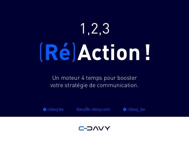 1,2,3 (Ré)Action! Un moteur 4 temps pour booster votre stratégie de communication. f cdavy.be t cdavy_bedavy@c-davy.com