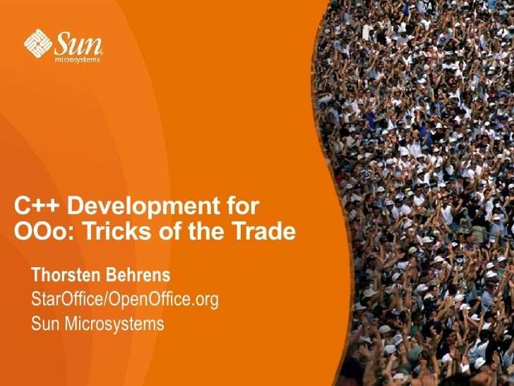 C++ Development for OOo: Tricks of the Trade <ul><li>Thorsten Behrens </li></ul><ul><ul><li>StarOffice/OpenOffice.org </li...