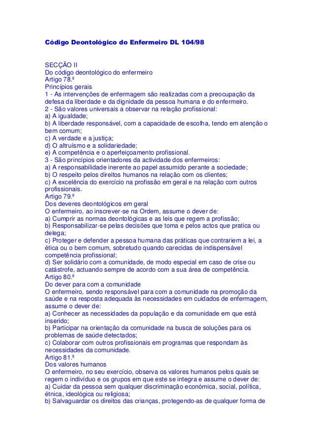 Código Deontológico do Enfermeiro DL 104/98  SECÇÃO II  Do código deontológico do enfermeiro  Artigo 78.º  Princípios gera...
