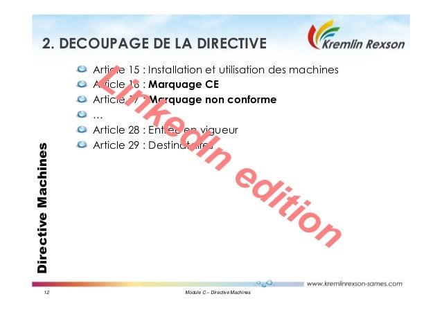 12 Module C – Directive Machines DirectiveMachines2. DECOUPAGE DE LA DIRECTIVE Article 15 : Installation et utilisation de...