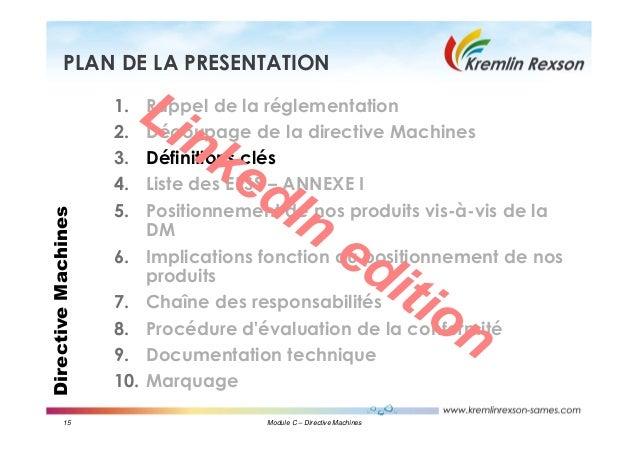 15 Module C – Directive Machines DirectiveMachinesPLAN DE LA PRESENTATION 1. Rappel de la réglementation 2. Découpage de l...