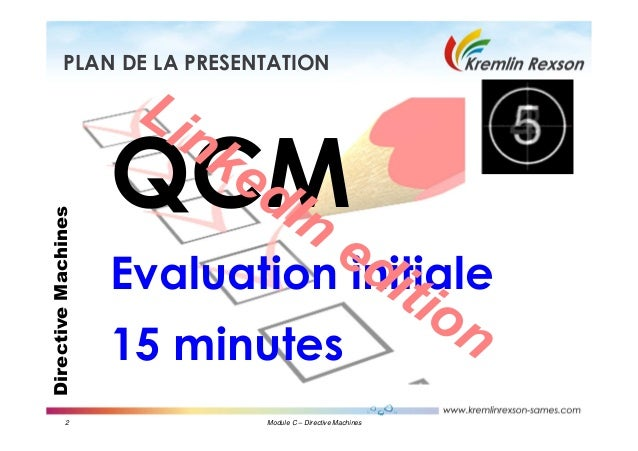 2 Module C – Directive Machines DirectiveMachinesPLAN DE LA PRESENTATION QCM Evaluation initiale 15 minutes LinkedIn editi...