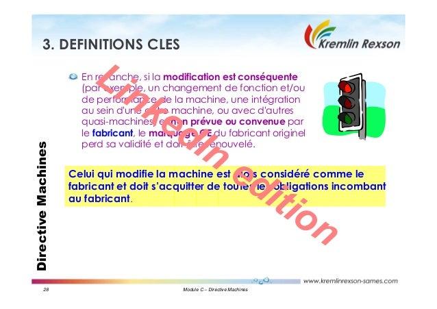 28 Module C – Directive Machines DirectiveMachines3. DEFINITIONS CLES En revanche, si la modification est conséquente (par...