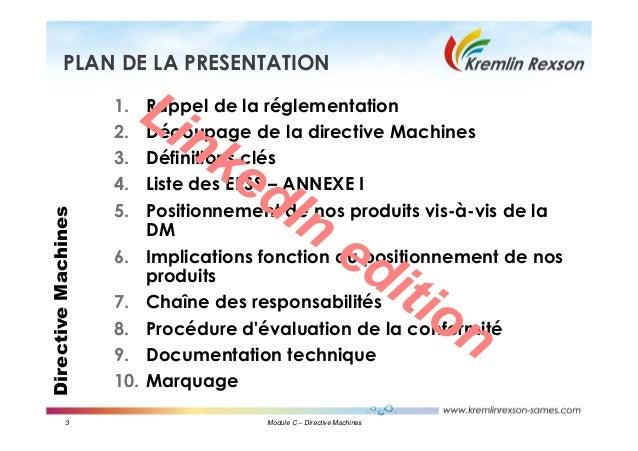 3 Module C – Directive Machines DirectiveMachinesPLAN DE LA PRESENTATION 1. Rappel de la réglementation 2. Découpage de la...