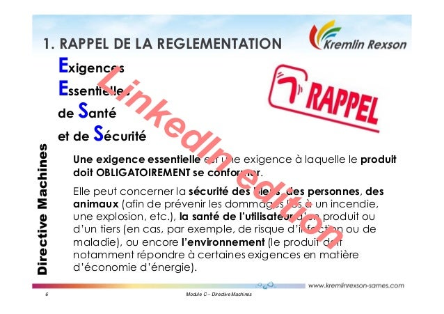 6 Module C – Directive Machines DirectiveMachines1. RAPPEL DE LA REGLEMENTATION Exigences Essentielles de Santé et de Sécu...