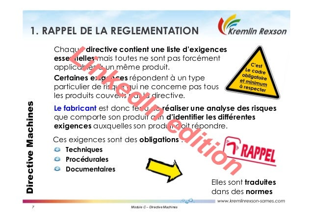 7 Module C – Directive Machines DirectiveMachines1. RAPPEL DE LA REGLEMENTATION Elles sont traduites dans des normes Ces e...