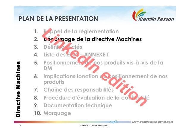 8 Module C – Directive Machines DirectiveMachinesPLAN DE LA PRESENTATION 1. Rappel de la réglementation 2. Découpage de la...