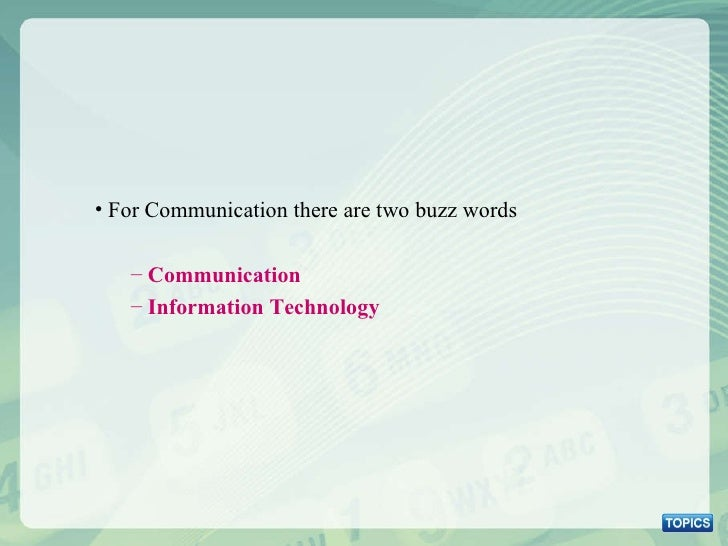 <ul><li>For Communication there are two buzz words </li></ul><ul><ul><li>Communication </li></ul></ul><ul><ul><li>Informat...