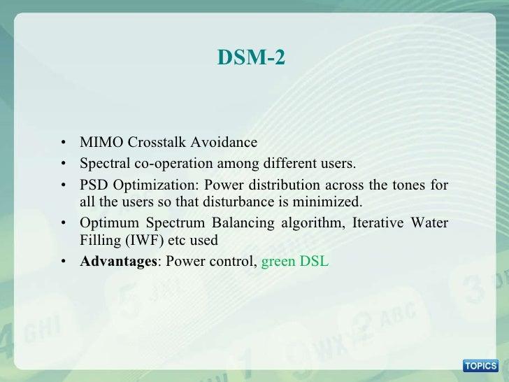 DSM-2  <ul><li>MIMO Crosstalk Avoidance </li></ul><ul><li>Spectral co-operation among different users. </li></ul><ul><li>P...