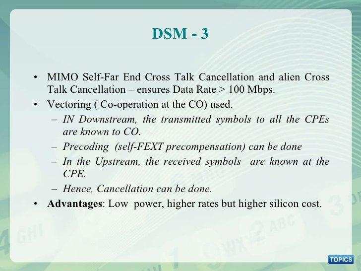 DSM - 3 <ul><li>MIMO Self-Far End Cross Talk Cancellation and alien Cross Talk Cancellation – ensures Data Rate > 100 Mbps...
