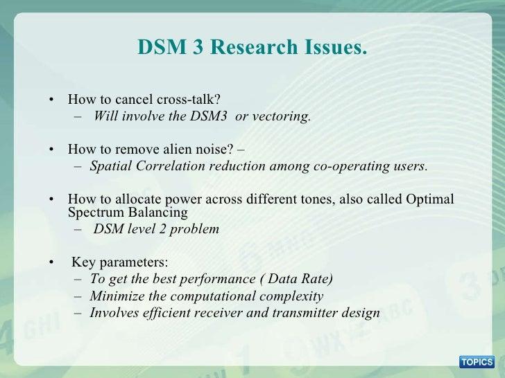 DSM 3 Research Issues. <ul><li>How to cancel cross-talk? </li></ul><ul><ul><li>Will involve the DSM3  or vectoring.  </li>...
