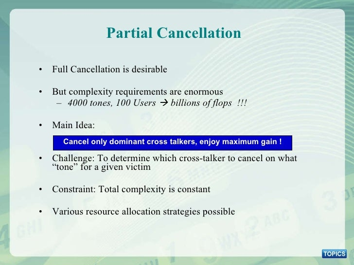 Partial Cancellation <ul><li>Full Cancellation is desirable </li></ul><ul><li>But complexity requirements are enormous  </...