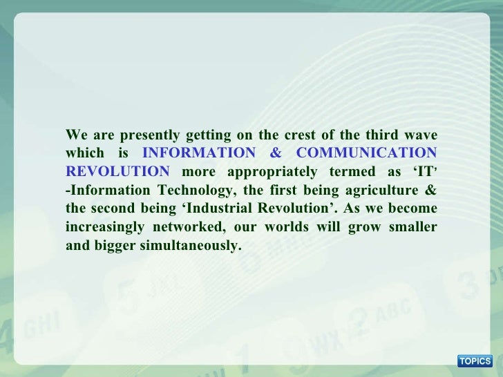 We are presently getting on the crest of the third wave which is  INFORMATION & COMMUNICATION REVOLUTION  more appropriate...